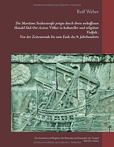 Die Maritime Seidenstraße prägte durch ihren weltoffenen Handel Süd-Ost-Asiens Völker in kultureller und religiöser Vielfalt Von der Zeitenwende bis ... und Entdecker der Tempel Süd-Ost-Asiens
