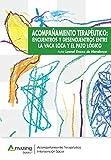 ACOMPAÑAMIENTO TERAPÉUTICO: ENCUENTROS Y DESENCUENTROS ENTRE LA VACA LOCA Y EL PATO LÓGICO