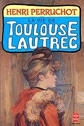 La Vie de Toulouse-Lautrec de Henri Perruchot