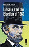 Lincoln and the Election of 1860 (Concise Lincoln Library)
