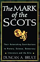The Mark of the Scots: Their Astonishing Contributions to History, Science, Democracy, Literature