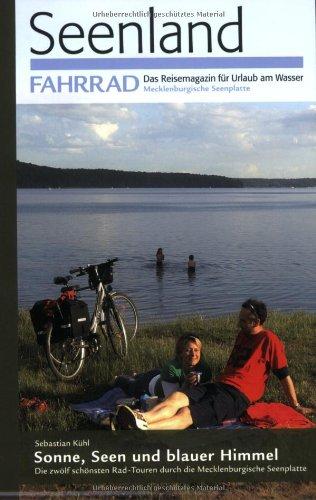 Sonne, Seen und blauer Himmel : Die zwölf schönsten Rad-Touren durch die Mecklenburgische Seenplatte (Seenland Fahrrad – Das Reisemagazin für Urlaub am Wasser)