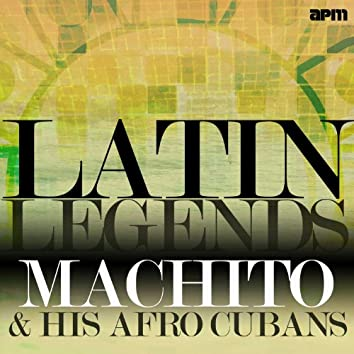 Latin Legends - Machito & His Afro Cubans