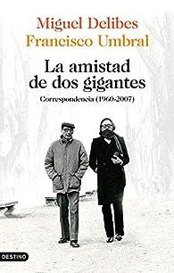 La amistad de dos gigantes: Correspondencia  par Miguel Delibes