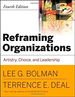 Reframing Organizations Artistry, Choice and Leadership by Bolman, Lee G., Deal, Terrence E. [Jossey-Bass,2008] (Paperback) 4th Edition