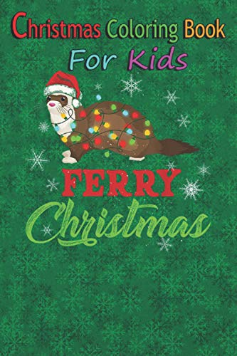 Christmas Coloring Book for Kids: Ferry Christmas Funny Ferret Wearing Santa Hat Xmas Season T-Shirt Fun Children's Christmas Gift 100 Pages to Color with Santa Claus, Reindeer, Snowmen & More!