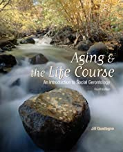 Aging and the Life Course: An Introduction to Social Gerontology: An Introduction to Social Gerontology