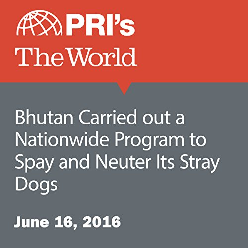 Bhutan Carried out a Nationwide Program to Spay and Neuter Its Stray Dogs audiobook cover art