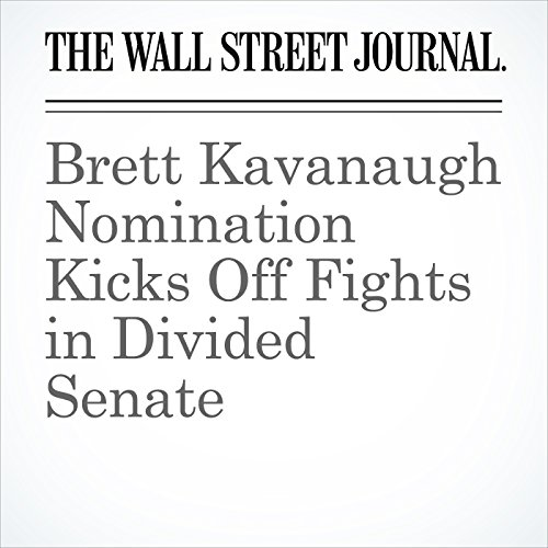 Brett Kavanaugh Nomination Kicks Off Fights in Divided Senate audiobook cover art