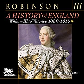 A History of England, Volume 3: William III to Waterloo: 1689-1815                   By:                                                                                                                                 Cyril Robinson                               Narrated by:                                                                                                                                 Charlton Griffin                      Length: 10 hrs and 36 mins     11 ratings     Overall 4.2