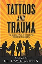 Tattoos and Trauma: The Healing Power of Tattoos for Emergency Responders