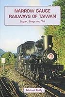 Narrow Gauge Railways of Taiwan: Sugar, Shays and Toil