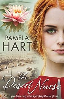 The Desert Nurse: A grand love story set in a far-flung theatre of war by [Pamela Hart]