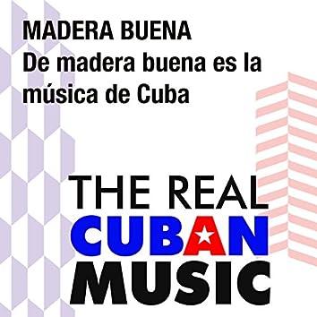 De madera buena es la música de Cuba (Remasterizado)