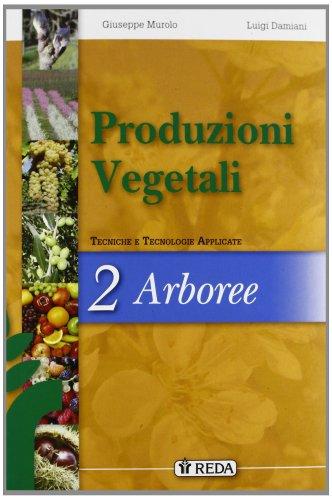 Corso di produzioni vegetali. Tecniche e tecnologie applicate. Per gli Ist. tecnici agrari. Con espansione online: 2