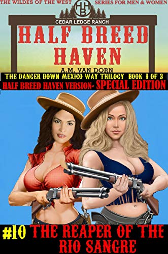 Half Breed Haven #10-Special Edition  HBH Version of The Reaper of the Rio Sangre: A Wildes of the West- Wonder women of the Old West Action Adventure Western (English Edition)