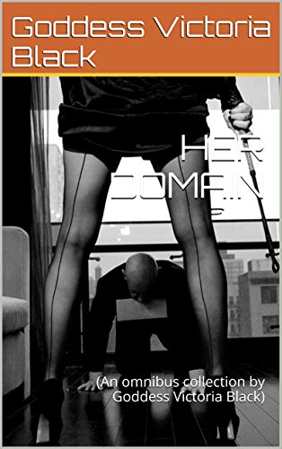HER DOMAIN: (An omnibus collection by Goddess Victoria Black) (English Edition)