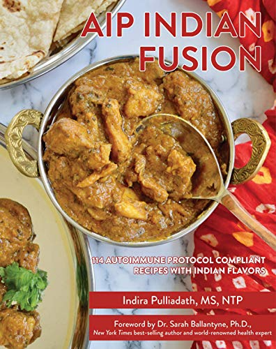 AIP INDIAN FUSION: 114 AUTOIMMUNE PROTOCOL COMPLIANT RECIPES WITH INDIAN FLAVORS