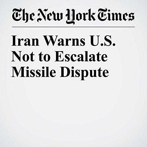 Iran Warns U.S. Not to Escalate Missile Dispute copertina