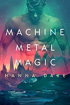 Machine Metal Magic: Gay Sci-Fi Romance (Mind + Machine Book 1) by [Hanna Dare]