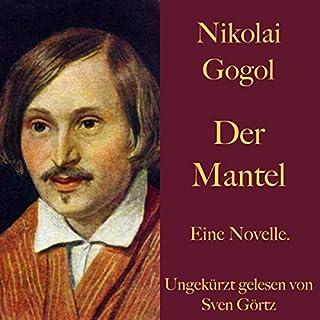 Der Mantel     Eine Novelle              Autor:                                                                                                                                 Nikolai Gogol                               Sprecher:                                                                                                                                 Sven Görtz                      Spieldauer: 1 Std. und 41 Min.     Noch nicht bewertet     Gesamt 0,0