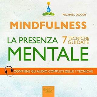 Mindfulness. La presenza mentale     7 tecniche guidate              Di:                                                                                                                                 Michael Doody                               Letto da:                                                                                                                                 Fabio Farnè                      Durata:  2 ore e 51 min     3 recensioni     Totali 4,3