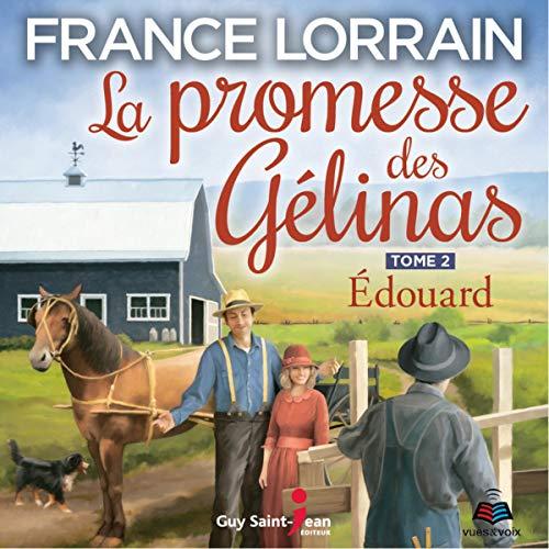 La promesse des Gélinas - Tome 2: Edouard [The Promise of the Gélinas - Volume 2: Edouard] Audiobook By France Lorrain cover art