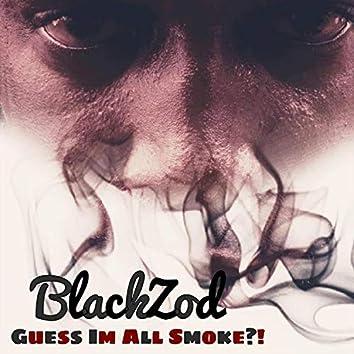 Guess I'm All Smoke