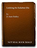 Looking for Eulabee Dix: The Illustrated Biography of an American Miniaturist 0940979365 Book Cover