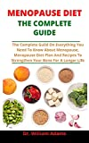 Menopause Diet: The Complete Guide: The Complete Guide On Everything You Need To Know About Menopause, Menopause Diet Plan And Recipes To Strengthen Your Bone For A Longer Life (English Edition)