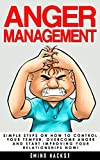 Anger Management: Simple Steps on How to Control Your Temper, Overcome Anger and Start Improving...