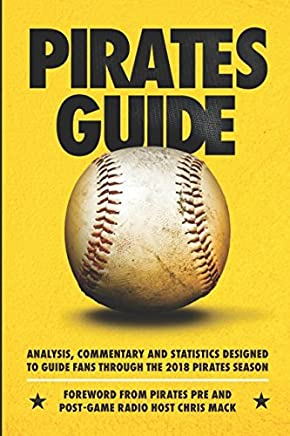 PiratesGuide 2018: A complete field guide to the 2018 Pittsburgh Pirates