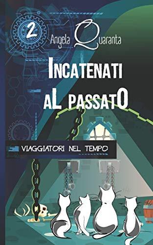 Incatenati al passato: Una nuova emozionante avventura per i quattro gattini viaggiatori nel tempo (Edizione Illustrata)