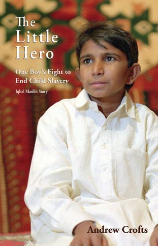 The Little Hero: One Boy's Fight for Freedom - Iqbal Masih's Story (English Edition)