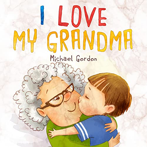 I Love My Grandma: (Childrens Books About Emotions & Feelings, Kids Ages 2 4, Toddlers, Preschool) (English Edition)
