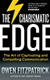 The Charismatic Edge: The Art of Captivating and Compelling Communication: An Everyday Guide to Developing Your Own Charisma and Compelling Communications Skills (English Edition)