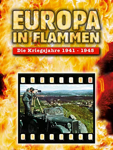 Europa in Flammen - Die Kriegsjahre 1941 - 1945