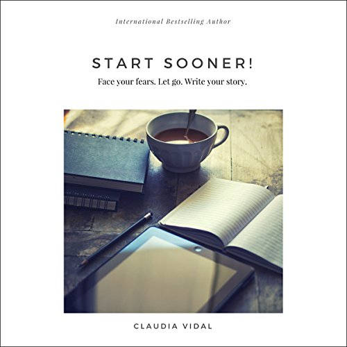 Start Sooner!: Face Your fears. Let go. Write your story. cover art