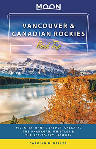 Compare Textbook Prices for Moon Vancouver & Canadian Rockies Road Trip: Victoria, Banff, Jasper, Calgary, the Okanagan, Whistler & the Sea-to-Sky Highway Travel Guide 2 Edition ISBN 9781640491960 by Heller, Carolyn B.