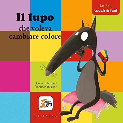Il lupo che voleva cambiare colore - Un libro touch and feel