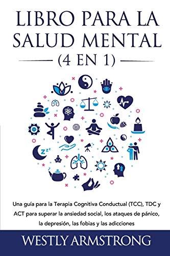 Libro para la Salud Mental (4 en 1): Una guía para la Terapia Cognitiva Conductual (TCC), TDC y ACT