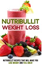 Nutribullet Weight Loss: Nutribullet Recipes that will Make You Lose Weight and Feel Great