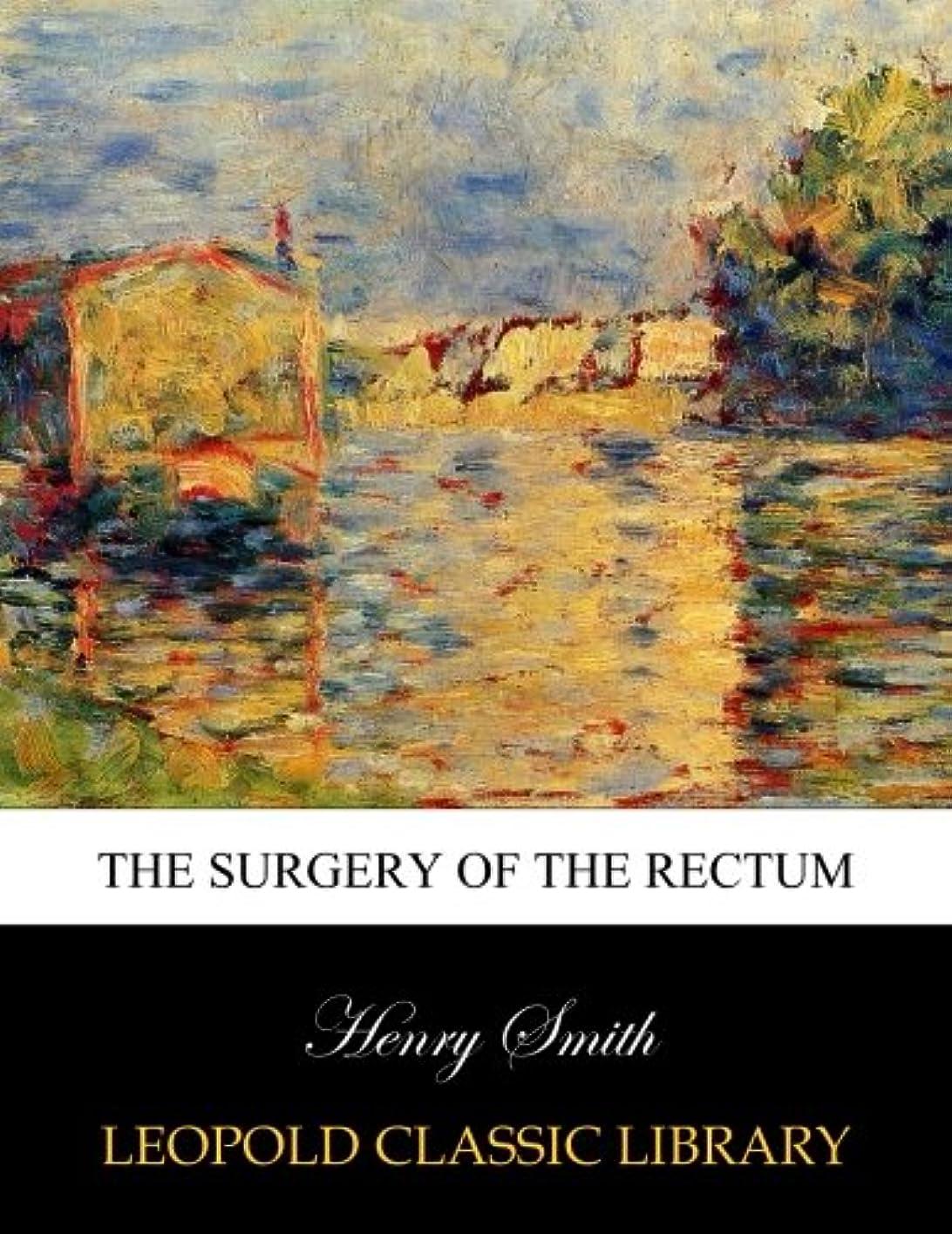 純度悪質な落ち着かないThe Surgery of the rectum