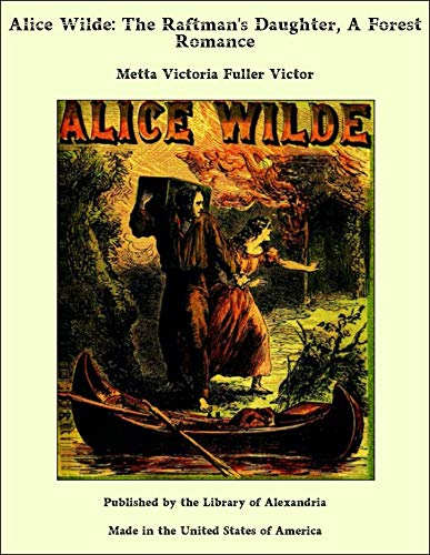 Alice Wilde: The Raftman's Daughter, A Forest Romance (English Edition)