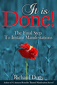 It Is Done!: The Final Step To Instant Manifestations by [Richard Dotts]