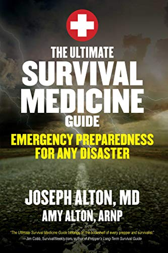 The Ultimate Survival Medicine Guide: Emergency Preparedness for ANY Disaster by [Joseph  Alton M.D.]