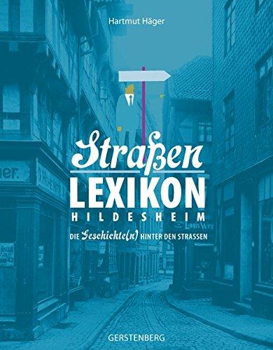 Hildesheimer Strassen: Straßenlexikon Hildesheim. Die Geschichte(n) hinter den Straßen