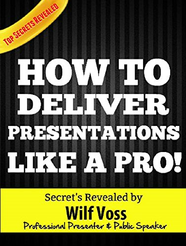 Present Like a Pro!: The definitive guide to powerful public speaking (English Edition)