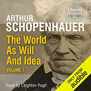 The World as Will And Idea, Volume 1                   By:                                                                                                                                 Arthur Schopenhauer                               Narrated by:                                                                                                                                 Leighton Pugh                      Length: 20 hrs and 26 mins     7 ratings     Overall 4.9