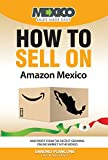 How To Sell On Amazon Mexico And Profit From The Fastest Growing Online Market In The World (English Edition)